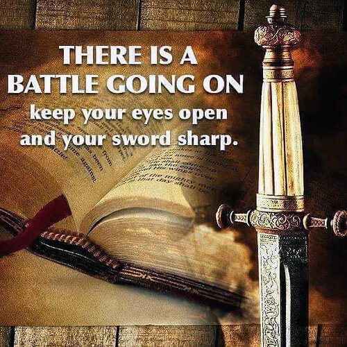 There's a Battle Going On - Keep Your Eyes Open And Your Sword Sharp